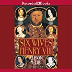The Six Wives of Henry VIII | Alison Weir