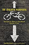 Cyclist's Manifesto: The Case For Riding On Two Wheels Instead Of Four