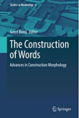 The Construction of Words: Advances in Construction Morphology (Studies in Morphology Book 4) Kindle Edition