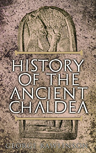 #freebooks – History of the Ancient Chaldea: With Maps, Photos & Illustrations by George Rawlinson