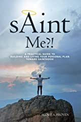 sAint Me?!: A practical guide to building and living your personal plan toward sainthood Kindle Edition