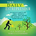 The Daily Entrepreneur: 33 Success Habits for Small Business Owners, Freelancers and Aspiring 9-to-5 Escape Artists Hörbuch von S.J. Scott, Rebecca Livermore Gesprochen von: Greg Zarcone