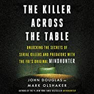 The Killer Across the Table: Unlocking the Secrets of Serial Killers and Predators with the FBI's Original
