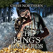 All the King's Bastards: The Price of Freedom, Book 4 | Chris Northern