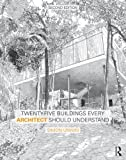 Twenty-Five Buildings Every Architect Should Understand, Unwin, Simon, 1138781053