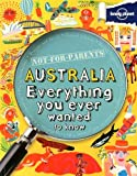 Not For Parents Australia: Everything You Ever Wanted to Know (Lonely Planet Kids)