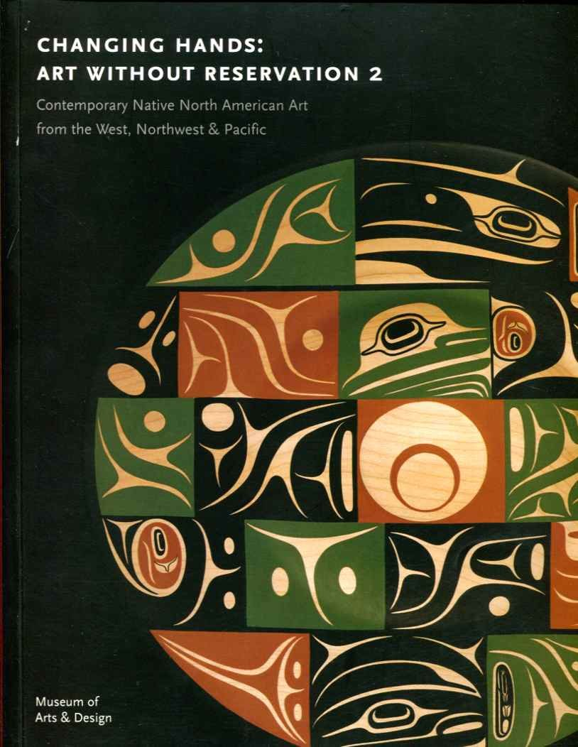 Changing Hands: Art Without Reservation 2 (Contemporary Native North American Art From West, Northwest & Pacific ) pdf