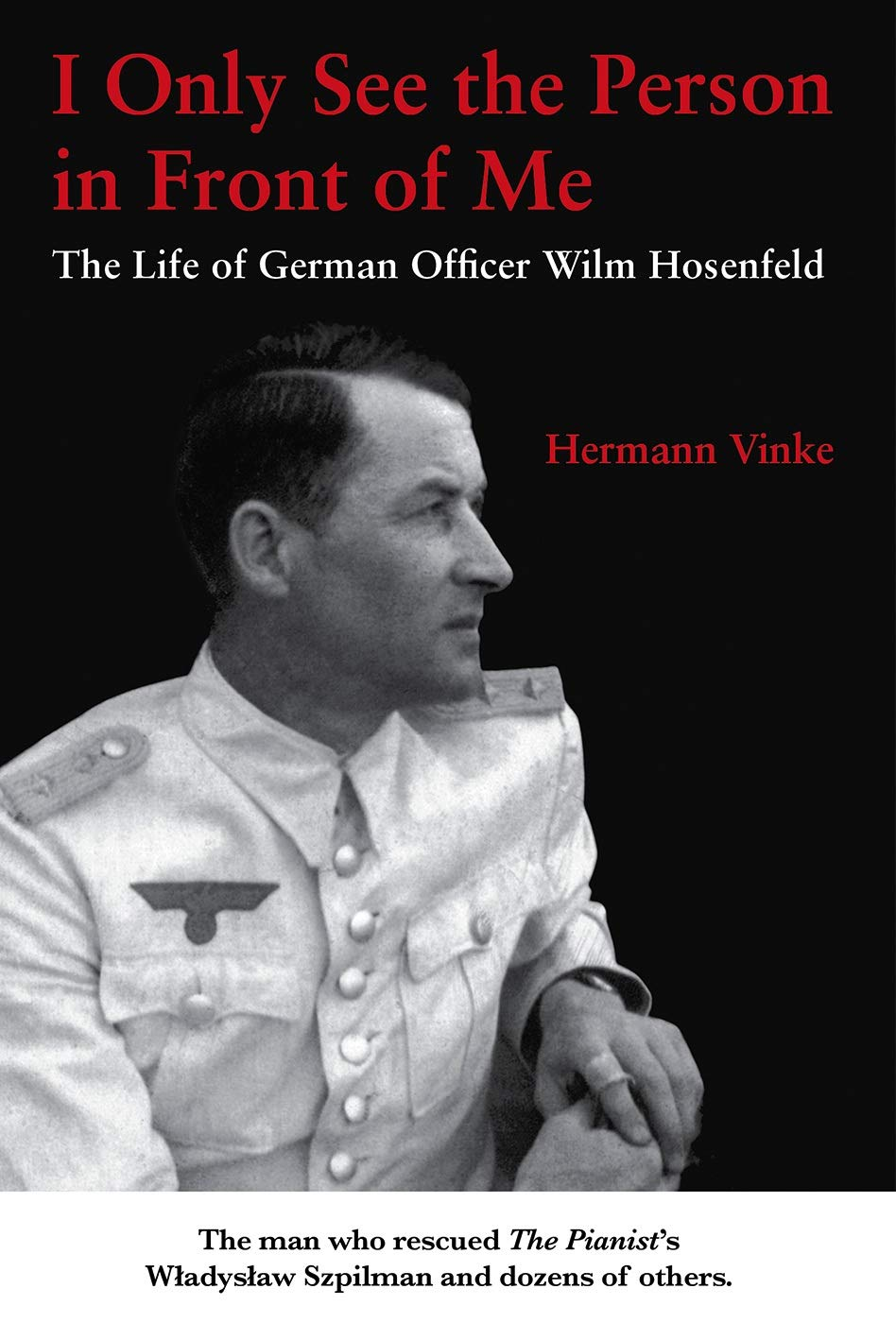 Image result for I Only See the Person in Front of Me: The Life of German Officer Wilm Hosenfeld""