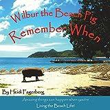 Remember When - Wilbur the Beach Pig
