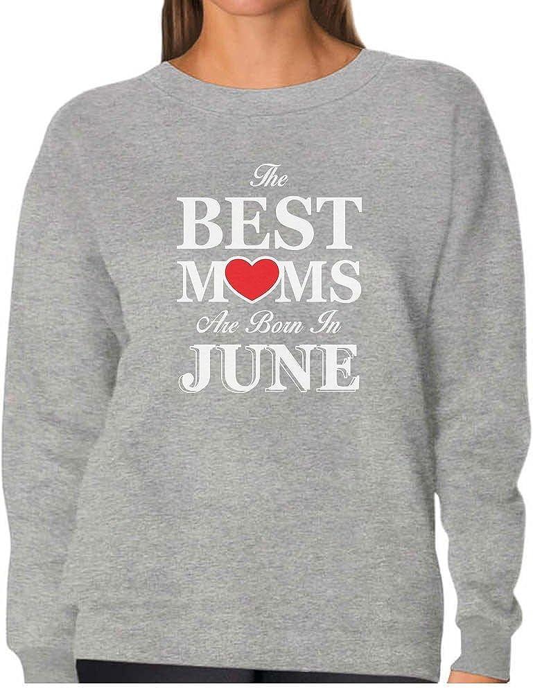 Birthday Gift for Mother Women Sweatshirt The Best Moms are Born in June