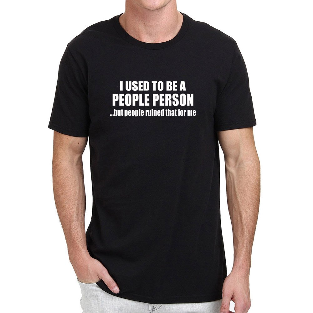 Loo Show I Used To Be A People Person But People Ruined That For Me Casual Crew T Shirts F