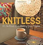 Knitless: 50 No-Knit, Stash-Busting Yarn Projects