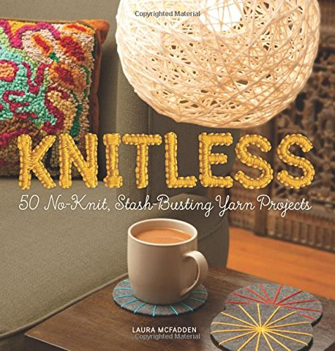 Knitless: 50 No-Knit, Stash-Busting Yarn Projects by Running Press Adult