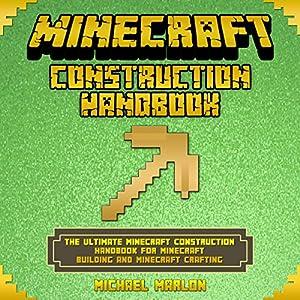The Ultimate Minecraft Construction Handbook for Minecraft Building & Minecraft Crafting Audiobook