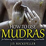 How to Use Mudras for Balancing Your Chakras and Improving your Health | J.D. Rockefeller