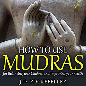How to Use Mudras for Balancing Your Chakras and Improving your Health Audiobook