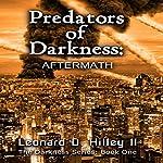 Predators of Darkness: Aftermath | Leonard D. Hilley II