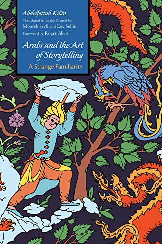 Arabs and the Art of Storytelling: A Strange Familiarity (Middle East Literature In Translation) ()