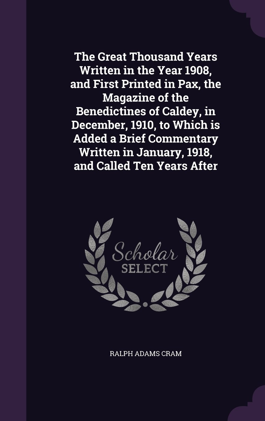 Download The Great Thousand Years Written in the Year 1908, and First Printed in Pax, the Magazine of the Benedictines of Caldey, in December, 1910, to Which in January, 1918, and Called Ten Years After PDF