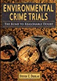 Environmental Crime Trials: The Road to Reasonable Doubt