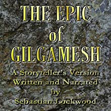 The Epic of Gilgamesh Audiobook by Sebastian Lockwood (adaptation) Narrated by Sebastian Lockwood