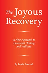 The Joyous Recovery: A New Approach to Emotional Healing and Wellness Kindle Edition