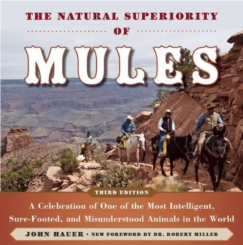 The Natural Superiority of Mules: A Celebration of One of the Most Intelligent, Sure-Footed, and Misunderstood Animals in the World by Skyhorse Publishing