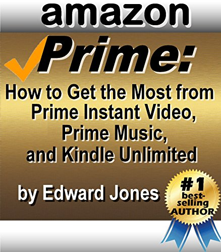 Amazon Prime: How to Get the Most from Prime Instant Video, Prime Music, and Kindle - Mp3 Instant