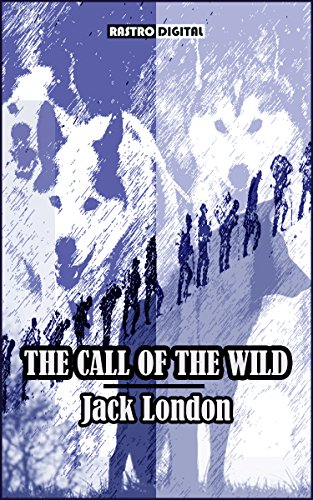 THE CALL OF THE WILD - JACK LONDON (WITH NOTES)(BIOGRAPHY)(ILLUSTRATED)