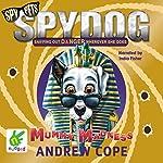 Spy Dog: Mummy Madness   Andrew Cope