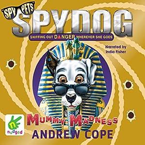 Spy Dog: Mummy Madness Audiobook
