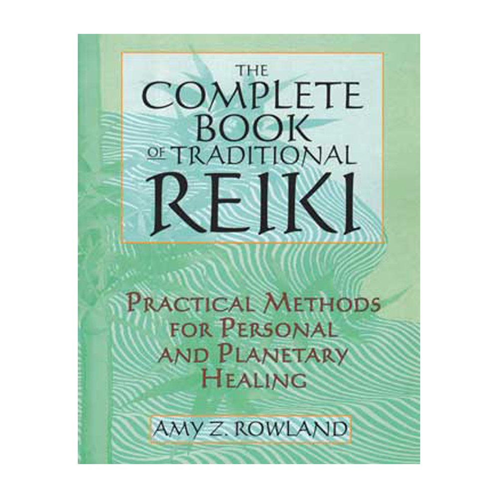 The Complete Book of Traditional Reiki: Practical Methods for Personal and Planetary  Healing by Rowland, Amy Z. (2010) Paperback: Amy Z. Rowland: ...