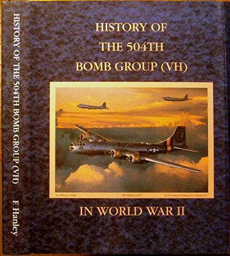 History of the 504th Bomb Group (VH) in World War II Flying B-29 Superfortresses 313th Bombardment Wing (VH), 21st Bomber Command, 20th Air Force, United States Army Air Force ()