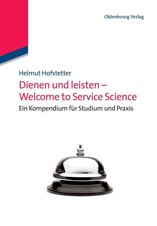Dienen und leisten Welcome to Service Science: Eine Kompendium für Studium und Praxis: Eine Kompendium für Studium und Praxis