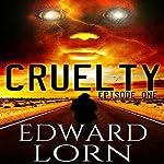 Cruelty (Episode One) | Edward Lorn