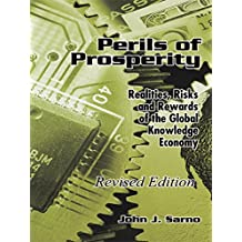 Perils of Prosperity: Realities, Risks and Rewards of the Global Knowledge Economy (English Edition)