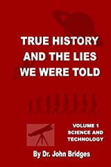 True History And The Lies We Were Told: Vol.1 Science and Technology Kindle Edition