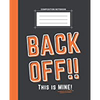 Composition Notebook: College Wide Ruled Blank Lined Notebook   School Book or Personal Journal (Back Off This Is Mine…