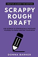 Scrappy Rough Draft: Use science to strategically motivate yourself & finish writing your book (Creative Academy Guides…