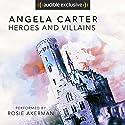 Heroes and Villains Hörbuch von Angela Carter Gesprochen von: Rosie Akerman