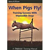 When Pigs Fly!: Training Success with Impossible Dogs