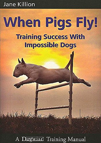 When pigs fly training success with impossible dogs kindle when pigs fly training success with impossible dogs by killion jane fandeluxe Choice Image
