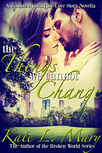 The Things We Cannot Change: A Zombie Apocalypse Love Story