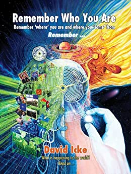 Remember Who You Are: Remember 'Where' You Are and Where You 'Come' From by [Icke, David]