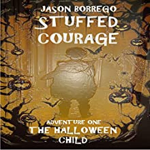Stuffed Courage: The Halloween Child Audiobook by Jason Borrego Narrated by Ed Waldorph