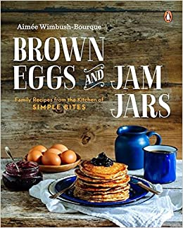 Brown Eggs And Jam Jars Family Recipes From The Kitchen Of
