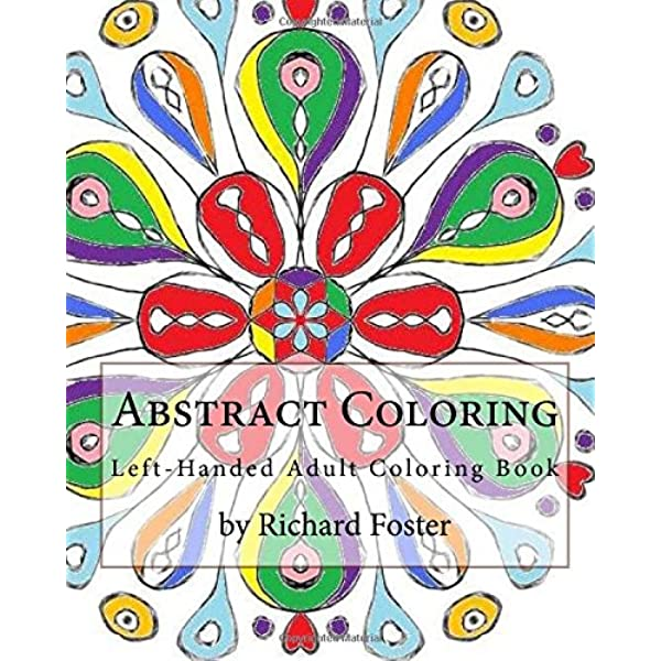 Amazon.com: Abstract Coloring: Left-Handed Adult Coloring Book  (9781519380692): Foster, Richard: Books