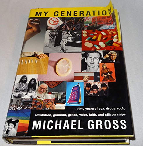 Download My Generation: Fifty Years of Sex, Drugs, Rock, Revolution, Glamour, Greed, Valor, Faith, and Silicon Chips pdf epub