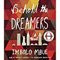 Behold the Dreamers(Oprah's Book Club): A Novel Audiobook by Imbolo Mbue Narrated by Prentice Onayemi