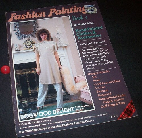 Fashion Painting {Book 4} {Containing} Hand-Painted Clothes & Accessories-14 Projects Featured-for Use on Skirts, Blouses, Tunics, Vinyl and Canvas Handbags, Sweaters, Lingerie, Straw Hat, Golf Cap, and Canvas Espadrille Shoes